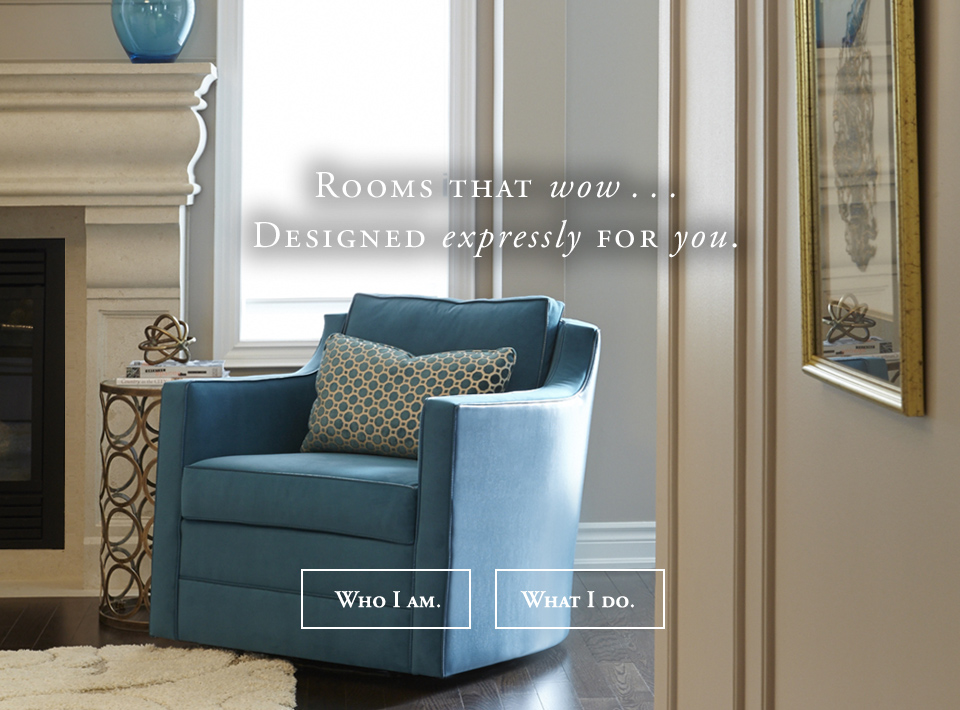 """Rooms that WOW . . . Designed expressly for YOU."""